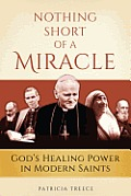 Nothing Short of a Miracle Gods Healing Power in Modern Saints
