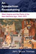 An Appalachian Reawakening: West Virginia and the Perils of the New Machine Age, 1945-1972