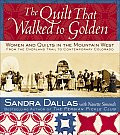 Quilt That Walked to Golden Women & Quilts in the Mountain West From the Overland Trail to Contemporary Colorado
