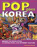Pop Goes Korea Behind the Revolution in Movies Music & Internet Culture