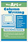 Art of Column Writing Insider Secrets from Art Buchwald Dave Barry Arianna Huffington Pete Hamill & Other Great Columnists