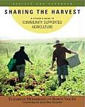 Sharing the Harvest A Citizens Guide to Community Supported Agriculture