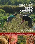 Organic Seed Grower A Farmers Guide to Vegetable Seed Production