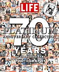 Life Platinum Anniversary Collection 70 Years of Extraordinary Photography