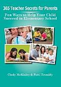 365 Teacher Secrets for Parents Fun Ways to Help Your Child Succeed in Elementary School