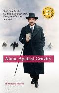 Alone Against Gravity Einstein in Berlin The Turbulent Birth of the Theory of Relativity