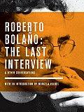 Robert Bolano The Last Interview