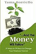 And The Money Will Follow: 29 Ways in 29 Days to Change Your Finances Forever