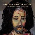 The Face of Christ in Sonora/El Rostro del Senor En Sonora