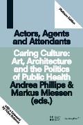 Caring Culture Architecture & the Politics of Public Health Actors Agents & Attendants