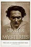 Master of the Mysteries The Life of Manly Palmer Hall