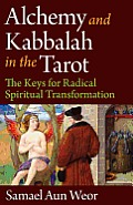 Alchemy & Kabbalah in the Tarot The Keys for Radical Spiritual Transformation