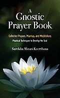 Gnostic Prayer Book Collected Prayers Mantras & Meditations Practical Techniques to Develop the Soul