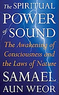 Spiritual Power of Sound The Awakening of Consciousness & the Laws of Nature