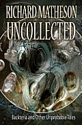 Matheson Uncollected: Backteria and Other Improbable Tales