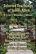 Selected Teachings of James Allen As a Man Thinketh the Way of Peace Above Lifes Turmoil Byways to Blessedness & the Path of Prosperity