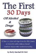 The First 30 Days off Alcohol & Drugs: 12 low cost, low tech tips from the Old-timers of AA & NA with evidence-based results to support the newly reco