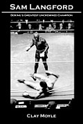 Sam Langford: Boxing's Greatest Uncrowned Champion