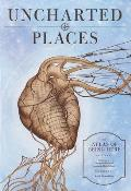 Uncharted Places An Atlas of Being Here