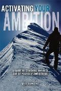 Activating Your Ambition A Guide to Coaching the Best Out of Yourself & Others