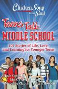 Chicken Soup for the Soul Teens Talk Middle School 101 Stories of Life Love & Learning for Younger Teens