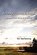 Bringing Heaven To Earth A Journey Into Grace & Gratitude