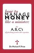 How to Manage Money Like a Minister: The ABC's of Pinching Pennies Like a Pastor