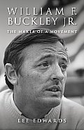 William F Buckley JR The Maker of a Movement