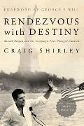 Rendezvous with Destiny Ronald Reagan & the Campaign That Changed America
