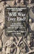 Will War Ever End A Soldiers Vision of Peace for the 21st Century