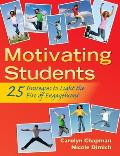 Motivating Students 25 Strategies To Light The Fire Of Engagement