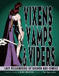 Vixens Vamps & Vipers Lost Villainesses of Golden Age Comics