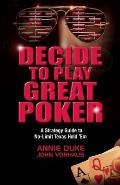 Decide to Play Great Poker A Strategy Guide to No Limit Texas Hold Em