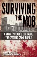 Surviving the Mob A Street Soldiers Life in the Gambino Crime Family