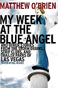 My Week at the Blue Angel & Other Stories from the Storm Drains Strip Clubs & Trailer Parks of Las Vegas