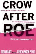Crow After Roe How Separate But Equal Has Become the New Standard In Womens Health & How We Can Change That