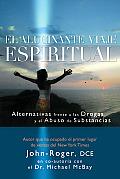 El Alucinante Viaje Espiritual: Alternativas Frente A las Drogas y el Abuso de Substancias