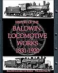History of the Baldwin Locomotive Works 1831-1920