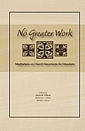 No Greater Work: Meditations on Church Documents for Educators
