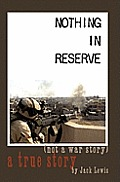 Nothing in Reserve: true stories, not war stories.