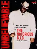 Unbelievable The Life Death & Afterlife of the Notorious BIG
