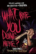 What Are You Doing Here Black Women & Metal Hardcore & Punk