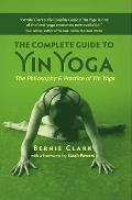 Complete Guide to Yin Yoga The Philosophy & Practice of Yin Yoga