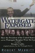 Watergate Exposed: How the President of the United States and the Watergate Burglars Were Set Up as Told to Douglas Caddy, Original Attor