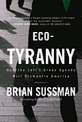 Eco Tyranny How the Lefts Green Agenda Will Dismantle America
