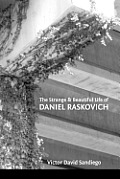 The Strange & Beautiful Life of DANIEL RASKOVICH