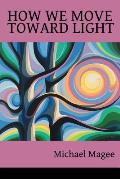 How We Move Toward Light: New & Selected Poems