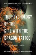 Psychology of the Girl with the Dragon Tattoo Understanding Lisbeth Salander & Stieg Larssons Millennium Trilogy