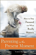 Parenting in the Present Moment How to Stay Focused on What Really Matters