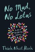 No Mud No Lotus The Art of Transforming Suffering
